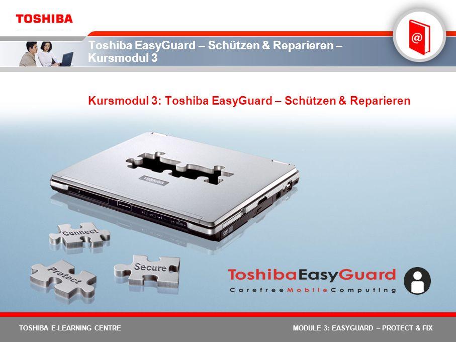 2 TOSHIBA E-LEARNING CENTREMODULE 3: EASYGUARD – PROTECT & FIX Kursmodul 3 – Ziele Das Kursmodul zu Toshiba EasyGuard Schützen & Reparieren verfolgt 4 Hauptziele: Die Definition der Schutzanforderungen auf der Plattformebene Es erläutert, wie die einzigartigen Funktionen von Toshiba EasyGuard für eine geschützte Plattform sorgen Die Definition einer geschützten Toshiba EasyGuard-Plattform Es zeigt die Vorteile von Toshiba EasyGuard Schützen & Reparieren für Benutzer auf Dieses Kursmodul nimmt in etwa 30 Minuten in Anspruch.