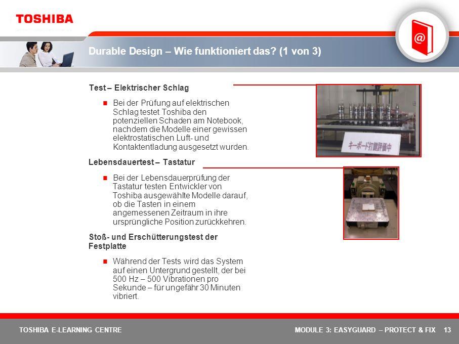 13 TOSHIBA E-LEARNING CENTREMODULE 3: EASYGUARD – PROTECT & FIX Durable Design – Wie funktioniert das? (1 von 3) Test – Elektrischer Schlag Bei der Pr