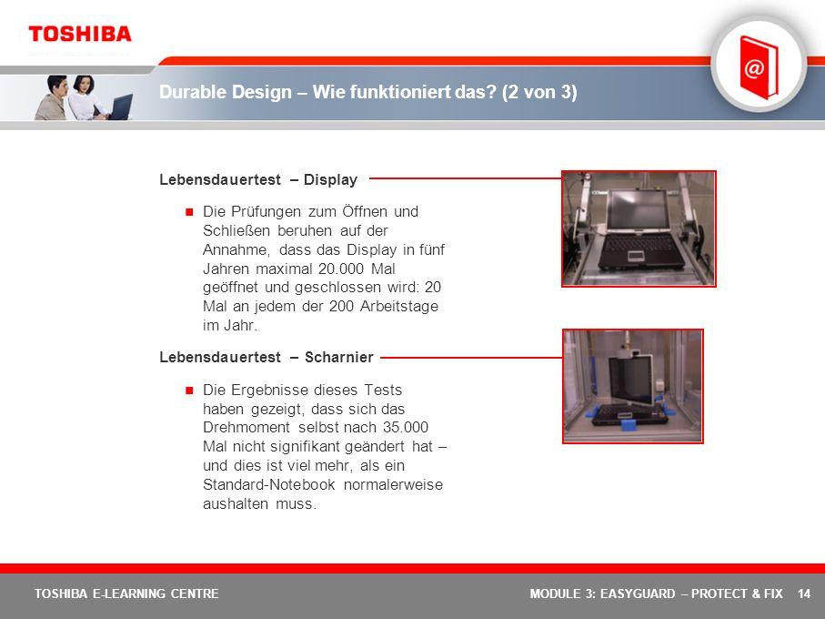14 TOSHIBA E-LEARNING CENTREMODULE 3: EASYGUARD – PROTECT & FIX Durable Design – Wie funktioniert das? (2 von 3) Lebensdauertest – Display Die Prüfung