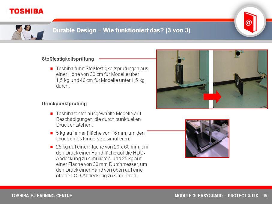 15 TOSHIBA E-LEARNING CENTREMODULE 3: EASYGUARD – PROTECT & FIX Durable Design – Wie funktioniert das? (3 von 3) Stoßfestigkeitsprüfung Toshiba führt