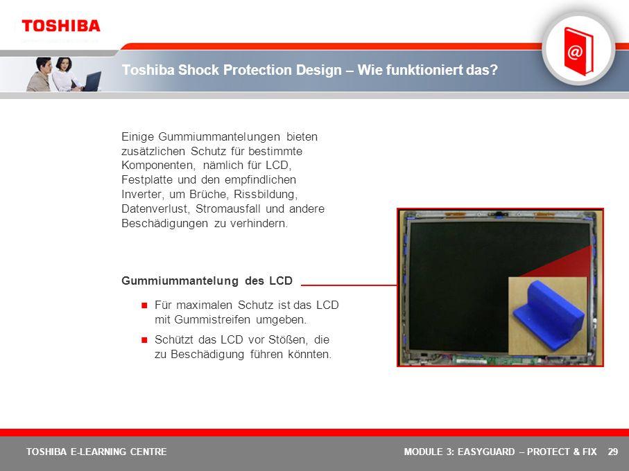 29 TOSHIBA E-LEARNING CENTREMODULE 3: EASYGUARD – PROTECT & FIX Toshiba Shock Protection Design – Wie funktioniert das? Einige Gummiummantelungen biet