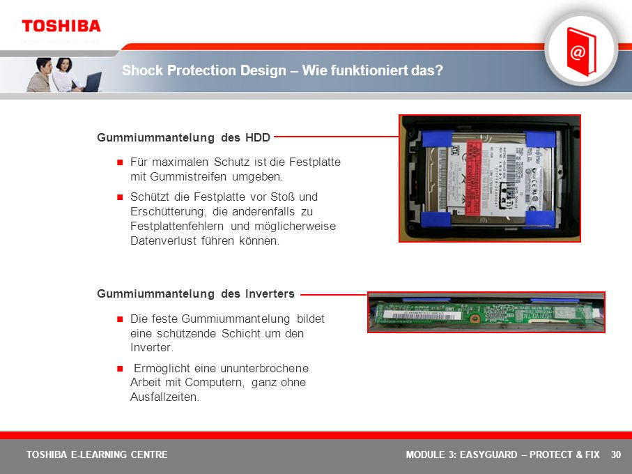 30 TOSHIBA E-LEARNING CENTREMODULE 3: EASYGUARD – PROTECT & FIX Shock Protection Design – Wie funktioniert das? Gummiummantelung des HDD Für maximalen
