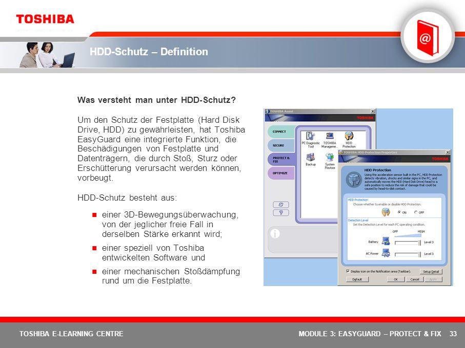 33 TOSHIBA E-LEARNING CENTREMODULE 3: EASYGUARD – PROTECT & FIX HDD-Schutz – Definition Was versteht man unter HDD-Schutz? Um den Schutz der Festplatt