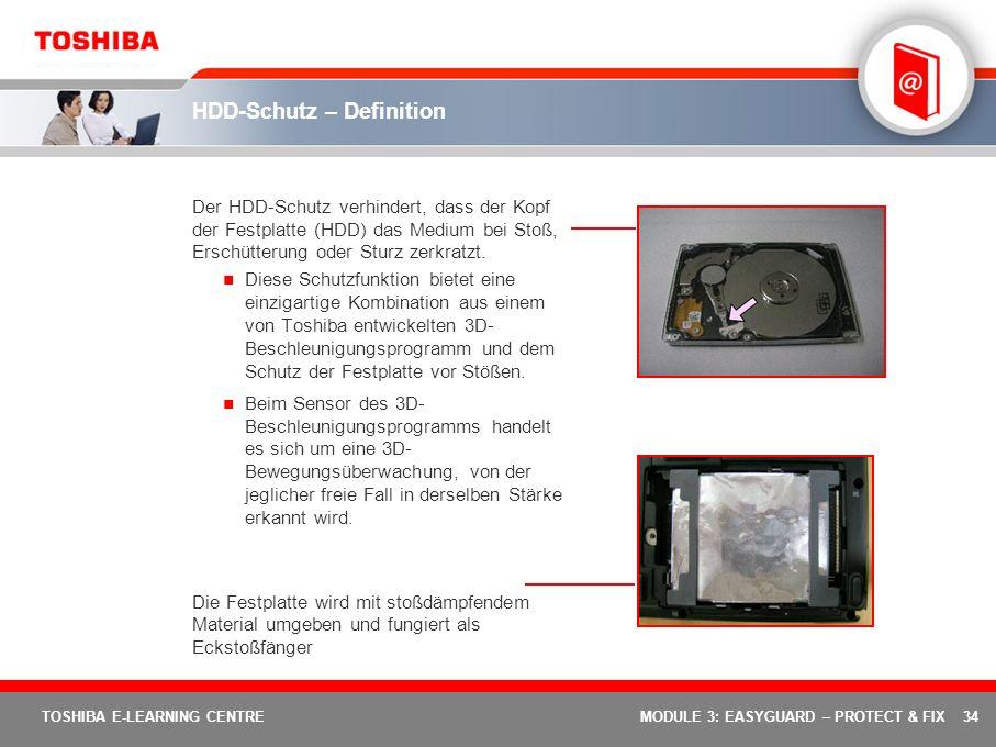 34 TOSHIBA E-LEARNING CENTREMODULE 3: EASYGUARD – PROTECT & FIX HDD-Schutz – Definition Der HDD-Schutz verhindert, dass der Kopf der Festplatte (HDD)