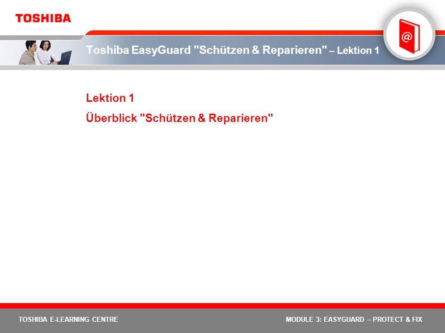 TOSHIBA E-LEARNING CENTREMODULE 3: EASYGUARD – PROTECT & FIX Toshiba EasyGuard