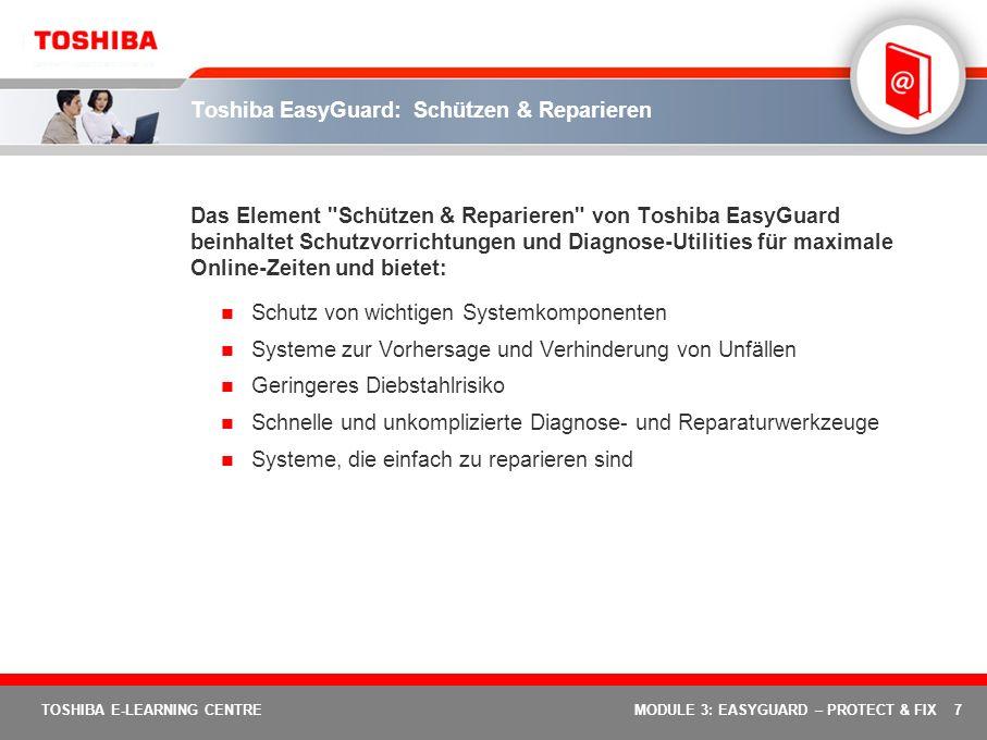 8 TOSHIBA E-LEARNING CENTREMODULE 3: EASYGUARD – PROTECT & FIX Welche Komponenten beinhaltet Schützen & Reparieren .
