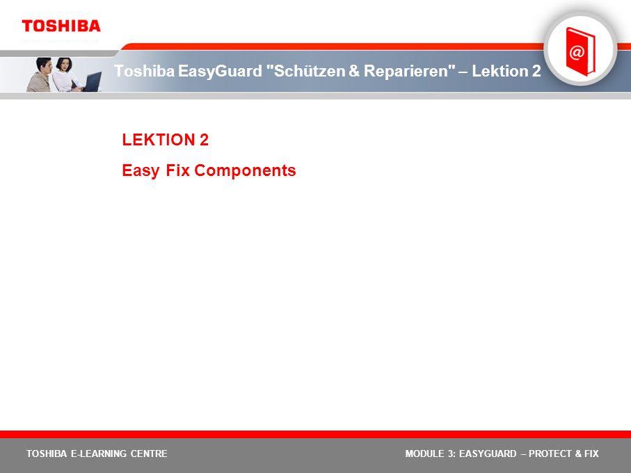 40 TOSHIBA E-LEARNING CENTREMODULE 3: EASYGUARD – PROTECT & FIX Toshiba EasyGuard Schützen & Reparieren – Lektion 9 LEKTION 9 Was versteht man unter einer geschützten Plattform?