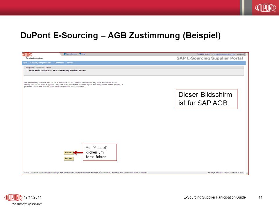 DuPont E-Sourcing – AGB Zustimmung (Beispiel) 12/14/2011 E-Sourcing Supplier Participation Guide 11 Auf Accept klicken um fortzufahren Dieser Bildschi