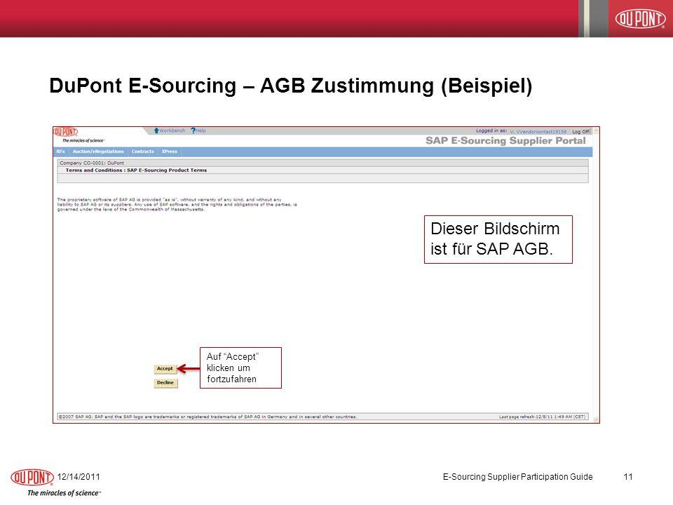 DuPont E-Sourcing – AGB Zustimmung (Beispiel) 12/14/2011E-Sourcing Supplier Participation Guide11 Auf Accept klicken um fortzufahren Dieser Bildschirm ist für SAP AGB.