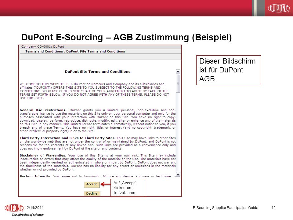 DuPont E-Sourcing – AGB Zustimmung (Beispiel) 12/14/2011E-Sourcing Supplier Participation Guide12 Auf Accept klicken um fortzufahren Dieser Bildschirm ist für DuPont AGB.