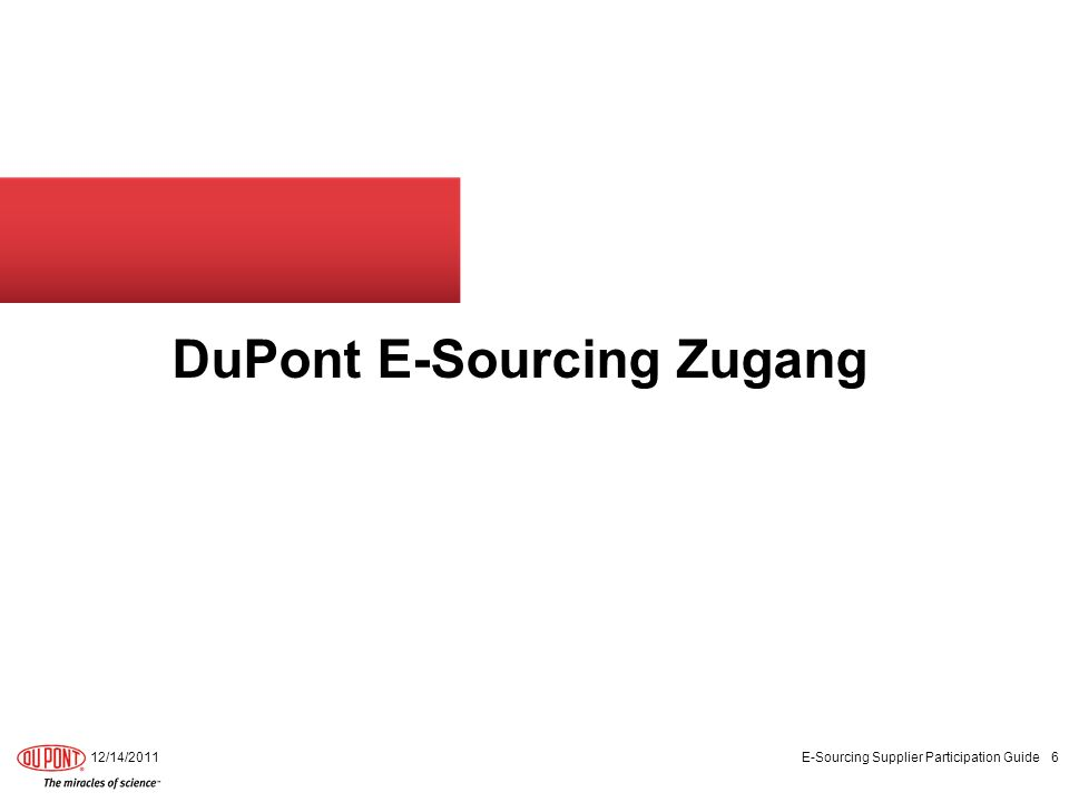 DuPont E-Sourcing Zugang 12/14/2011 E-Sourcing Supplier Participation Guide 6