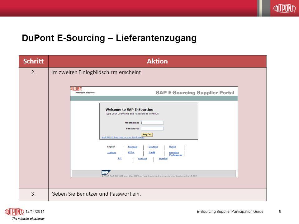 SchrittAktion 2.Im zweiten Einlogbildschirm erscheint 3.Geben Sie Benutzer und Passwort ein. DuPont E-Sourcing – Lieferantenzugang 12/14/2011 E-Sourci