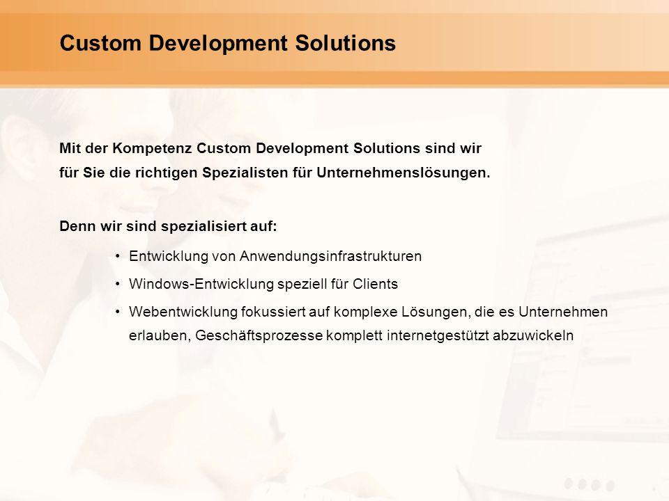 Custom Development Solutions Mit der Kompetenz Custom Development Solutions sind wir für Sie die richtigen Spezialisten für Unternehmenslösungen.