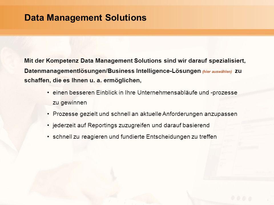 Data Management Solutions Mit der Kompetenz Data Management Solutions sind wir darauf spezialisiert, Datenmanagementlösungen/Business Intelligence-Lösungen (hier auswählen) zu schaffen, die es Ihnen u.
