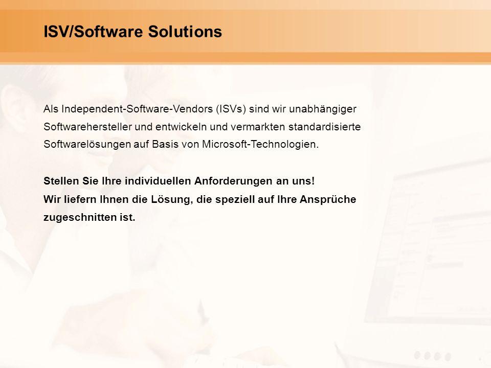 ISV/Software Solutions Als Independent-Software-Vendors (ISVs) sind wir unabhängiger Softwarehersteller und entwickeln und vermarkten standardisierte Softwarelösungen auf Basis von Microsoft-Technologien.