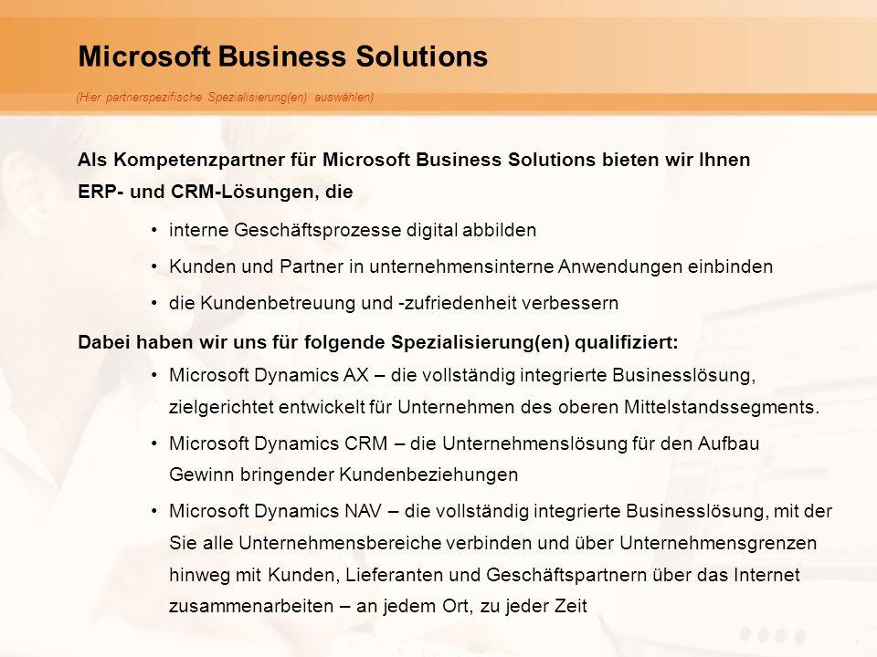 Microsoft Business Solutions Als Kompetenzpartner für Microsoft Business Solutions bieten wir Ihnen ERP- und CRM-Lösungen, die interne Geschäftsprozesse digital abbilden Kunden und Partner in unternehmensinterne Anwendungen einbinden die Kundenbetreuung und -zufriedenheit verbessern Dabei haben wir uns für folgende Spezialisierung(en) qualifiziert: Microsoft Dynamics AX – die vollständig integrierte Businesslösung, zielgerichtet entwickelt für Unternehmen des oberen Mittelstandssegments.