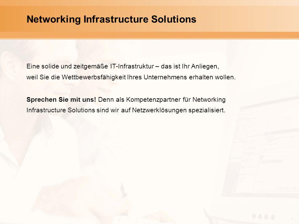 Networking Infrastructure Solutions Eine solide und zeitgemäße IT-Infrastruktur – das ist Ihr Anliegen, weil Sie die Wettbewerbsfähigkeit Ihres Unternehmens erhalten wollen.