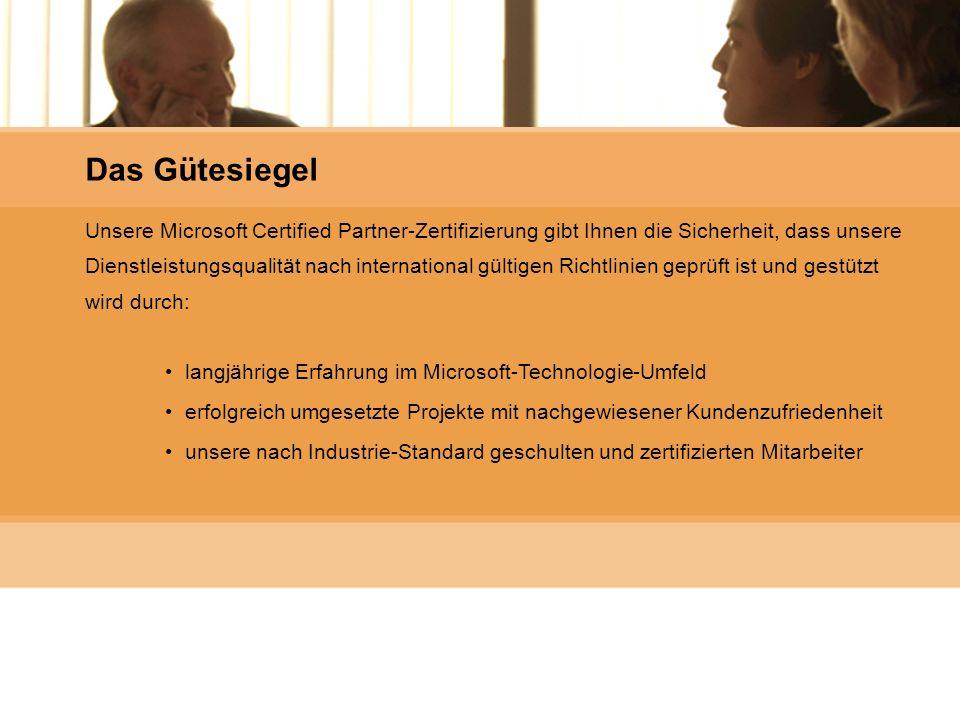 Microsoft Gold Certified Partner Durch unsere enge Zusammenarbeit mit Microsoft nutzen wir entscheidende Wettbewerbsvorteile, von denen auch Sie unmittelbar profitieren können: Vorsprung durch Wissen über neue Technologien Zugriff auf Entwicklungstechnologien und -tools umfassende Supportservices rund um die Uhr Beratungsservice während der Entwicklungsphase Die Vorteile