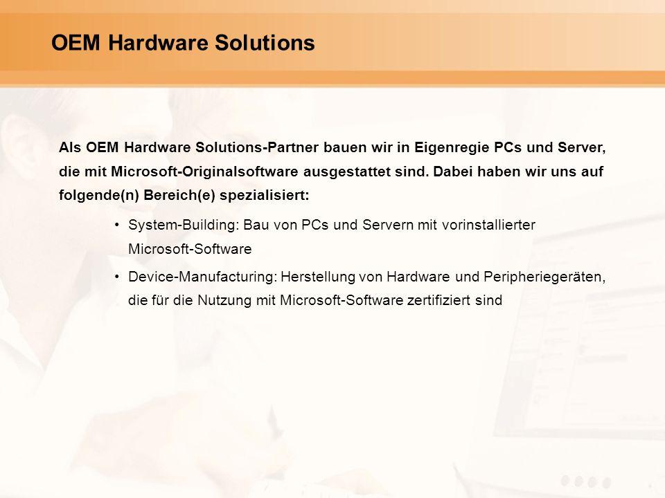 OEM Hardware Solutions Als OEM Hardware Solutions-Partner bauen wir in Eigenregie PCs und Server, die mit Microsoft-Originalsoftware ausgestattet sind.