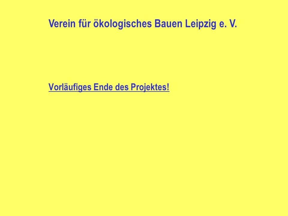 Vorläufiges Ende des Projektes! Verein für ökologisches Bauen Leipzig e. V.