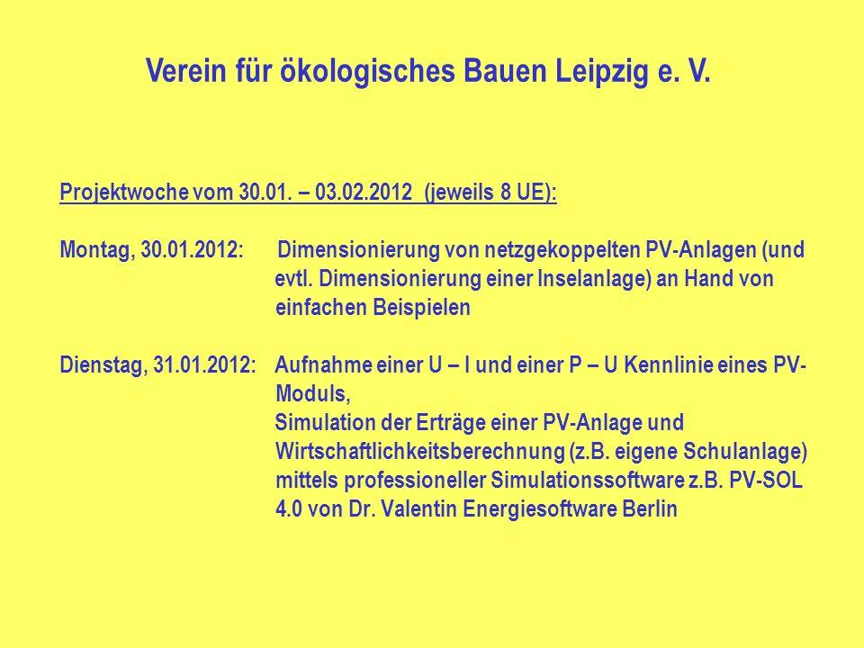 Projektwoche vom 30.01. – 03.02.2012 (jeweils 8 UE): Montag, 30.01.2012: Dimensionierung von netzgekoppelten PV-Anlagen (und evtl. Dimensionierung ein