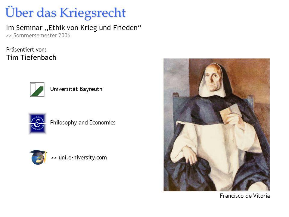 Über das Kriegsrecht Im Seminar Ethik von Krieg und Frieden >> Sommersemester 2006 Präsentiert von: Tim Tiefenbach Philosophy and Economics >> uni.e-n