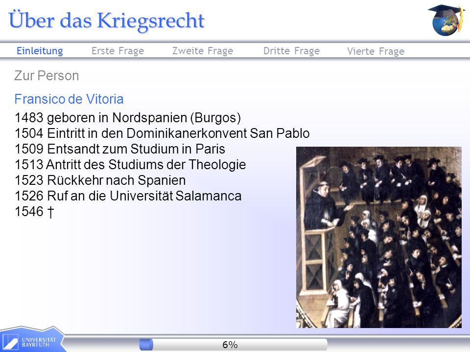 Erste FrageZweite FrageDritte Frage Über das Kriegsrecht Vierte Frage Zur Person Fransico de Vitoria 1483 geboren in Nordspanien (Burgos) 1504 Eintrit
