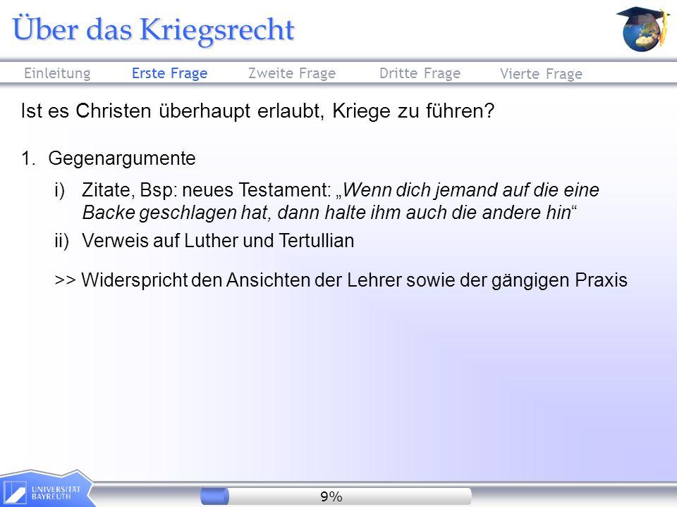 Erste FrageZweite FrageDritte Frage Über das Kriegsrecht Vierte Frage Ist es Christen überhaupt erlaubt, Kriege zu führen? 1.Gegenargumente i)Zitate,