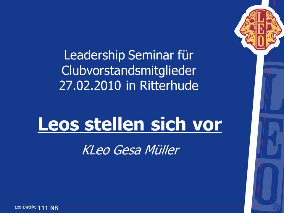 Leo-Distrikt 111 NB Leadership Seminar für Clubvorstandsmitglieder 27.02.2010 in Ritterhude Leos stellen sich vor KLeo Gesa Müller