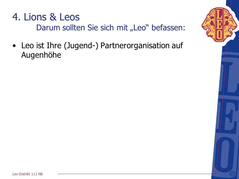 Leo-Distrikt 111 NB 4. Lions & Leos Darum sollten Sie sich mit Leo befassen: Leo ist Ihre (Jugend-) Partnerorganisation auf Augenhöhe