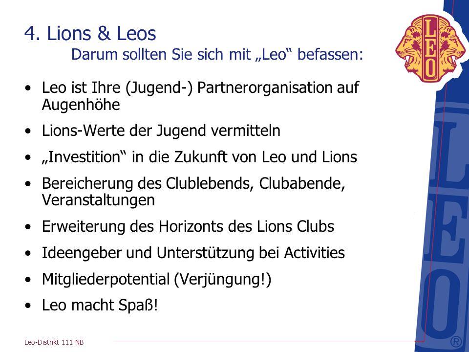 Leo-Distrikt 111 NB 4. Lions & Leos Darum sollten Sie sich mit Leo befassen: Leo ist Ihre (Jugend-) Partnerorganisation auf Augenhöhe Lions-Werte der