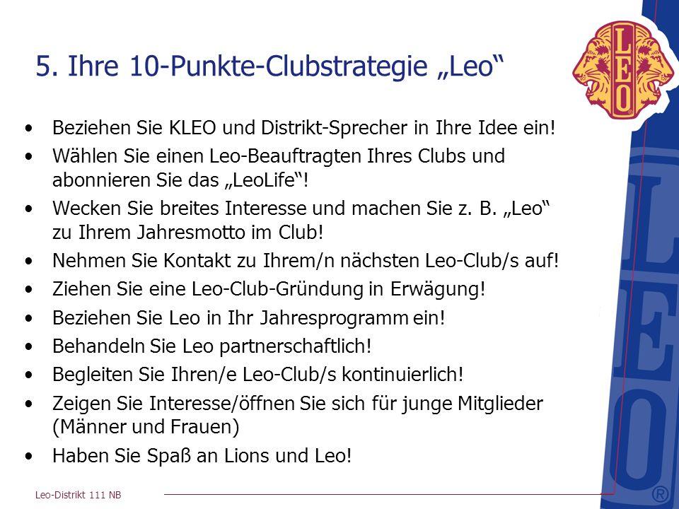 Leo-Distrikt 111 NB 5. Ihre 10-Punkte-Clubstrategie Leo Beziehen Sie KLEO und Distrikt-Sprecher in Ihre Idee ein! Wählen Sie einen Leo-Beauftragten Ih