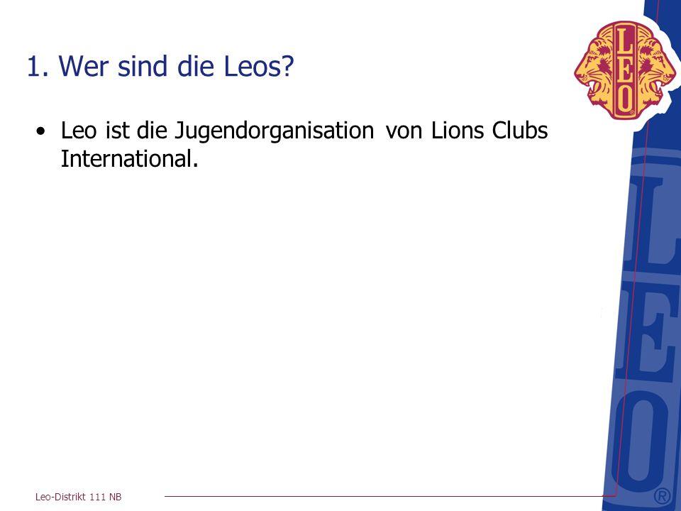 Leo-Distrikt 111 NB 1. Wer sind die Leos? Leo ist die Jugendorganisation von Lions Clubs International.