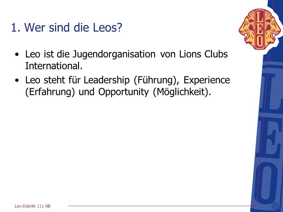 Leo-Distrikt 111 NB 1. Wer sind die Leos? Leo ist die Jugendorganisation von Lions Clubs International. Leo steht für Leadership (Führung), Experience