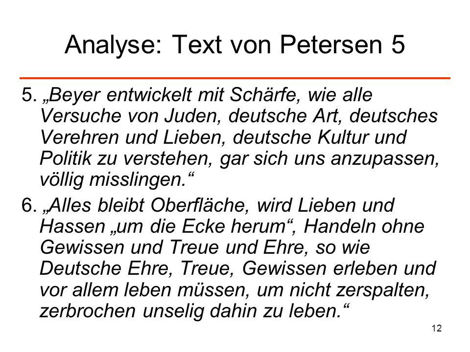 12 Analyse: Text von Petersen 5 5. Beyer entwickelt mit Schärfe, wie alle Versuche von Juden, deutsche Art, deutsches Verehren und Lieben, deutsche Ku