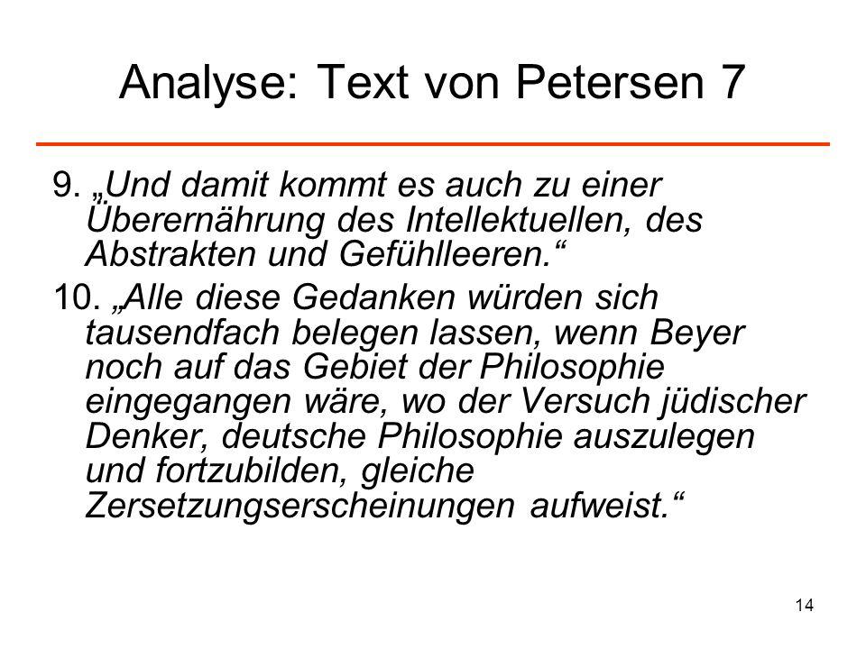14 Analyse: Text von Petersen 7 9. Und damit kommt es auch zu einer Überernährung des Intellektuellen, des Abstrakten und Gefühlleeren. 10. Alle diese