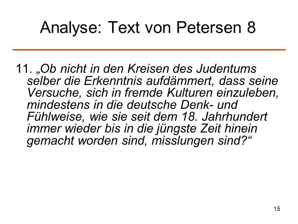 15 Analyse: Text von Petersen 8 11. Ob nicht in den Kreisen des Judentums selber die Erkenntnis aufdämmert, dass seine Versuche, sich in fremde Kultur