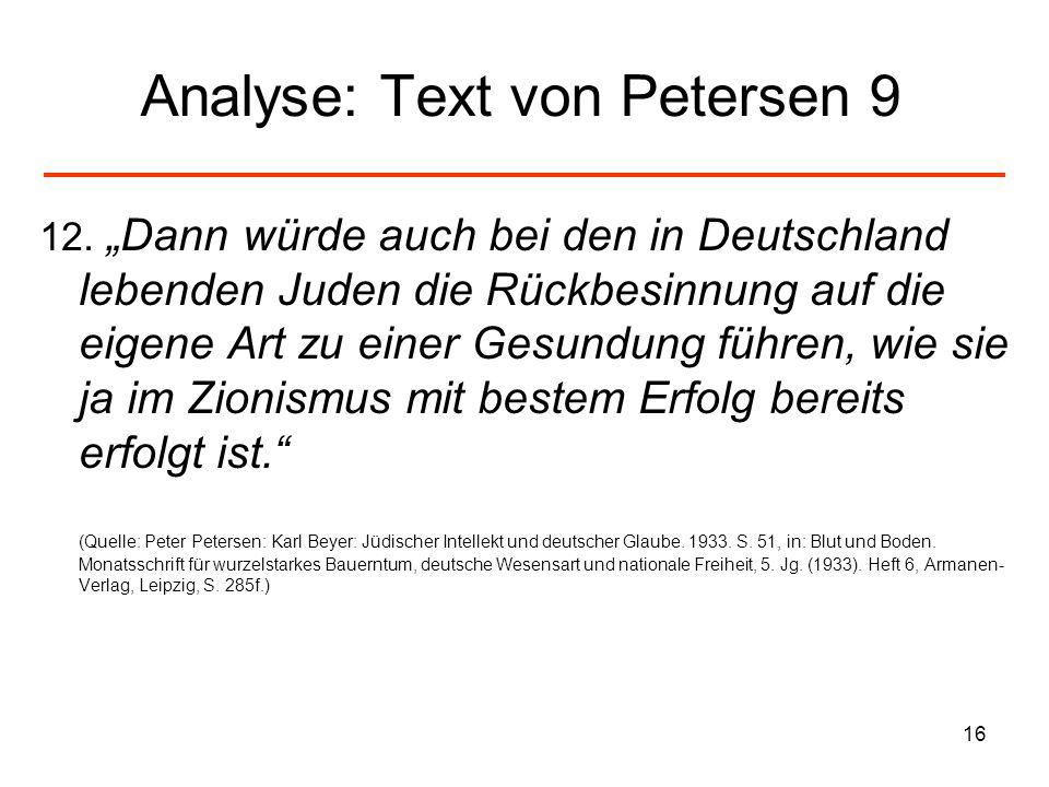 16 Analyse: Text von Petersen 9 12. Dann würde auch bei den in Deutschland lebenden Juden die Rückbesinnung auf die eigene Art zu einer Gesundung führ