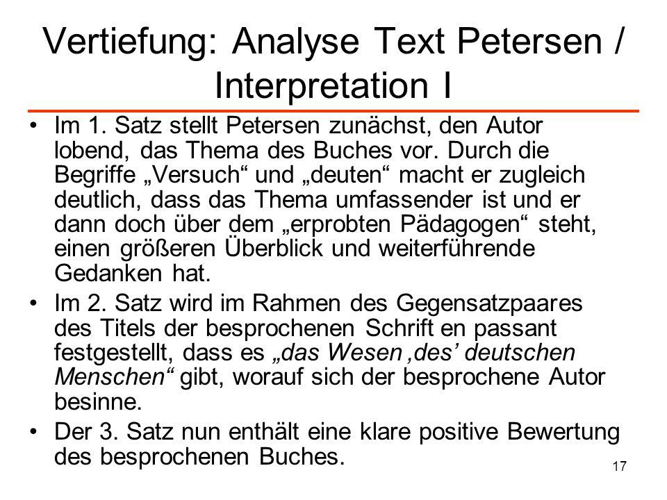 17 Vertiefung: Analyse Text Petersen / Interpretation I Im 1. Satz stellt Petersen zunächst, den Autor lobend, das Thema des Buches vor. Durch die Beg