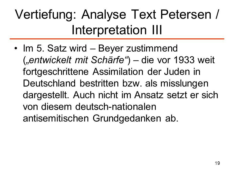 19 Vertiefung: Analyse Text Petersen / Interpretation III Im 5. Satz wird – Beyer zustimmend (entwickelt mit Schärfe) – die vor 1933 weit fortgeschrit