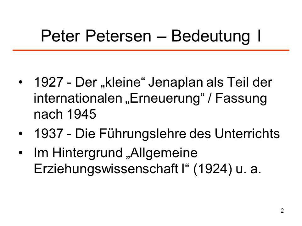 2 Peter Petersen – Bedeutung I 1927 - Der kleine Jenaplan als Teil der internationalen Erneuerung / Fassung nach 1945 1937 - Die Führungslehre des Unt