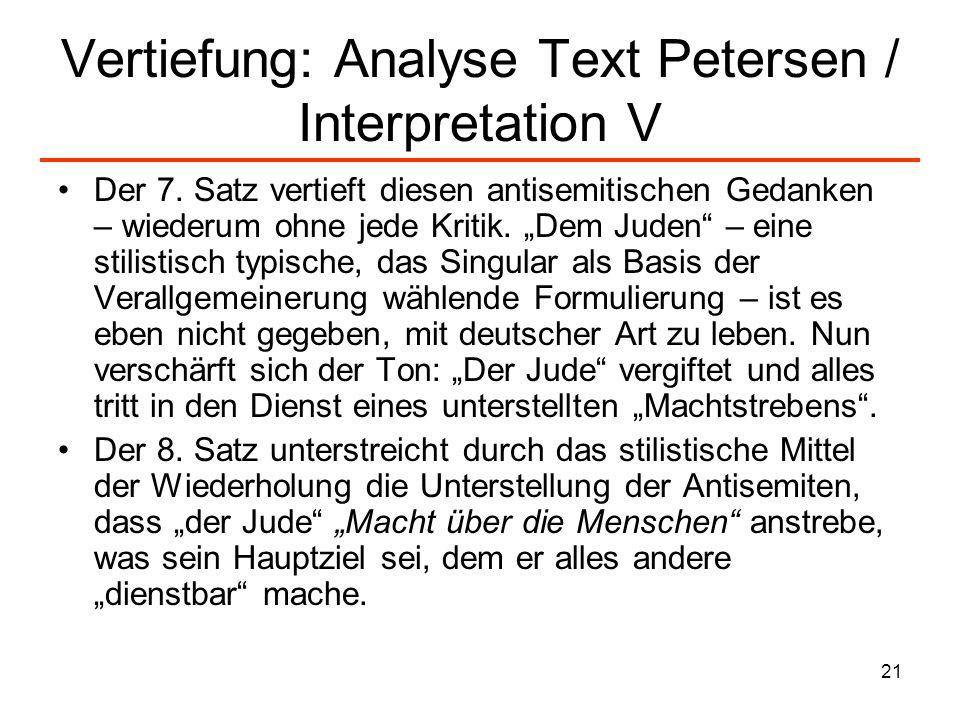 21 Vertiefung: Analyse Text Petersen / Interpretation V Der 7. Satz vertieft diesen antisemitischen Gedanken – wiederum ohne jede Kritik. Dem Juden –