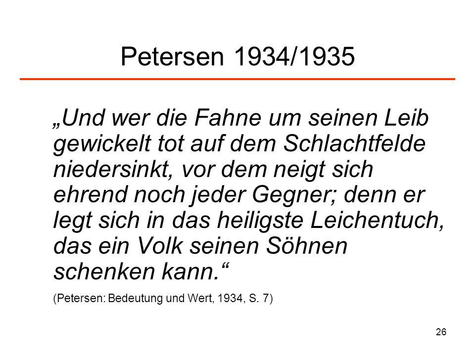 26 Petersen 1934/1935 Und wer die Fahne um seinen Leib gewickelt tot auf dem Schlachtfelde niedersinkt, vor dem neigt sich ehrend noch jeder Gegner; d