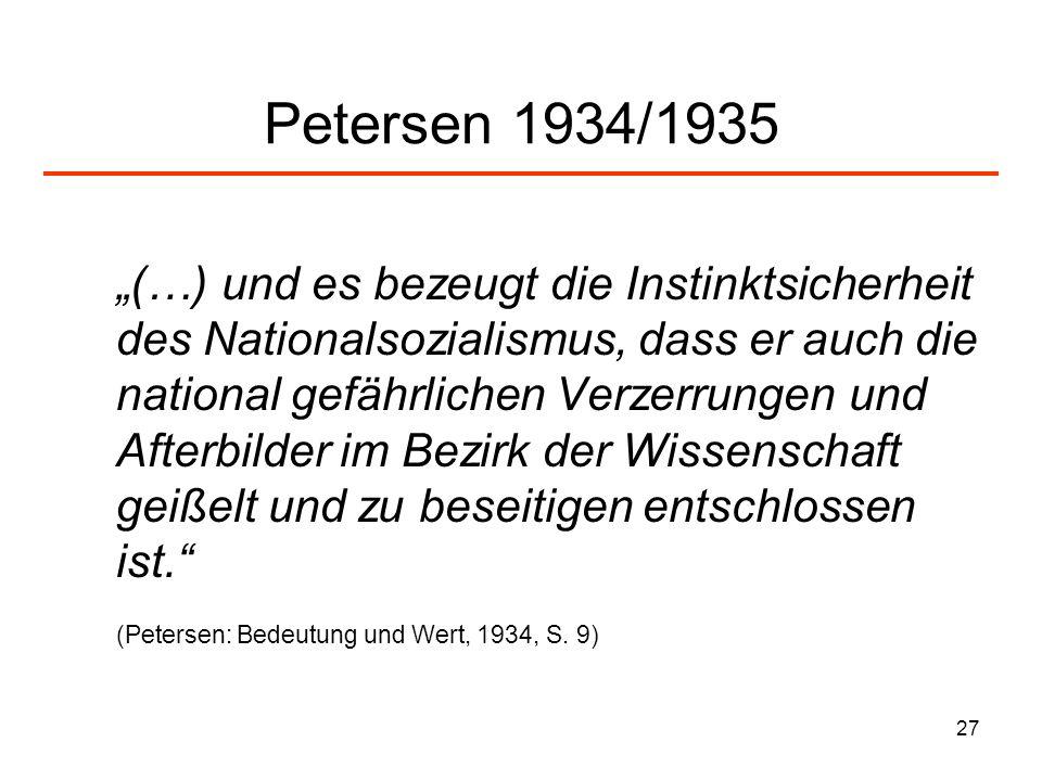27 Petersen 1934/1935 (…) und es bezeugt die Instinktsicherheit des Nationalsozialismus, dass er auch die national gefährlichen Verzerrungen und After