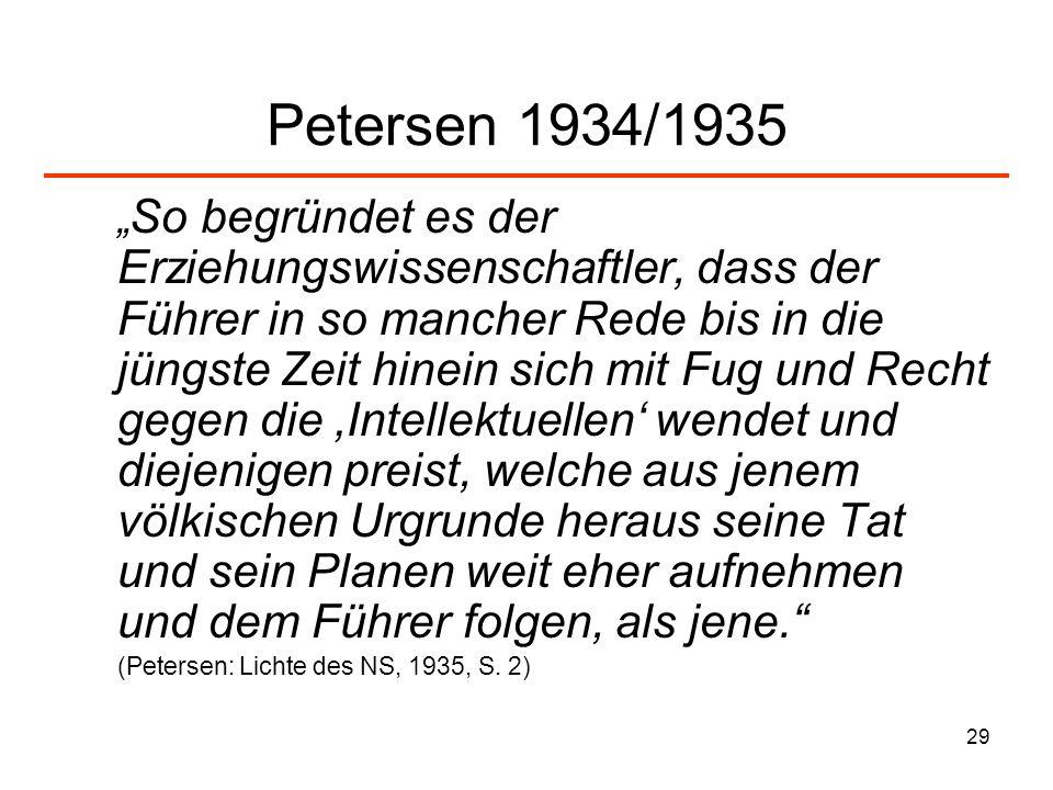 29 Petersen 1934/1935 So begründet es der Erziehungswissenschaftler, dass der Führer in so mancher Rede bis in die jüngste Zeit hinein sich mit Fug un