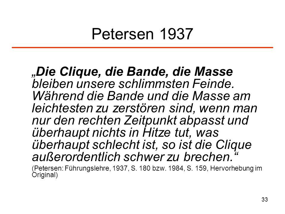 33 Petersen 1937 Die Clique, die Bande, die Masse bleiben unsere schlimmsten Feinde. Während die Bande und die Masse am leichtesten zu zerstören sind,
