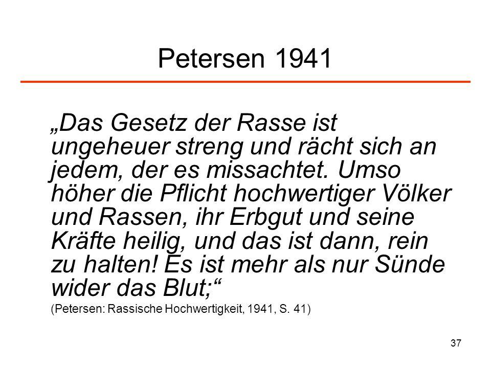 37 Petersen 1941 Das Gesetz der Rasse ist ungeheuer streng und rächt sich an jedem, der es missachtet. Umso höher die Pflicht hochwertiger Völker und