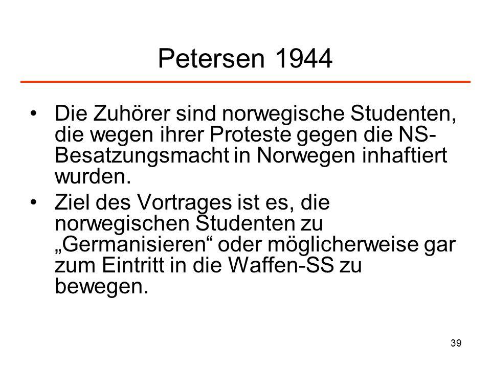39 Petersen 1944 Die Zuhörer sind norwegische Studenten, die wegen ihrer Proteste gegen die NS- Besatzungsmacht in Norwegen inhaftiert wurden. Ziel de