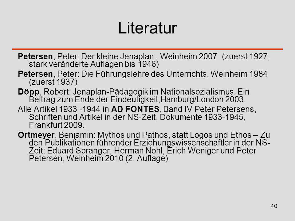 40 Literatur Petersen, Peter: Der kleine Jenaplan, Weinheim 2007 (zuerst 1927, stark veränderte Auflagen bis 1946) Petersen, Peter: Die Führungslehre