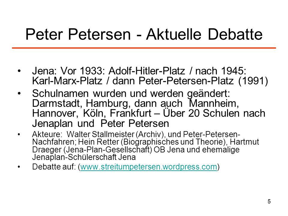 5 Peter Petersen - Aktuelle Debatte Jena: Vor 1933: Adolf-Hitler-Platz / nach 1945: Karl-Marx-Platz / dann Peter-Petersen-Platz (1991) Schulnamen wurd